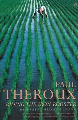 Riding the Iron Rooster: By Train Through China by Theroux, Paul Paperback Book