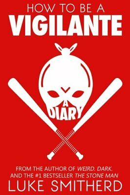 How To Be A Vigilante: A Diary by Smitherd, Luke Book The Cheap Fast Free Post