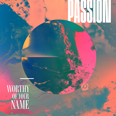 Passion - Worthy of Your Name CD 2017 Six Step Records ** NEW ** STILL SEALED **