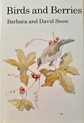 Birds and Berries: A Study of an Ecological I... by Snow, David William Hardback