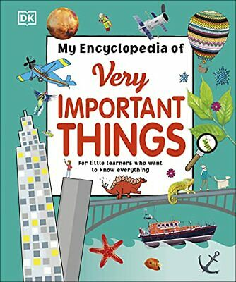 My Encyclopedia of Very Important Things: For Little Learners Who Want ... by DK
