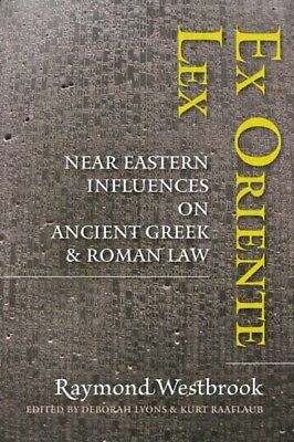 Ex Oriente Lex: Near Eastern Influences on Ancient Greek and Roma...
