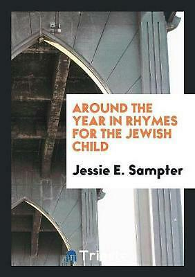 Around the Year in Rhymes for the Jewish Child by Jessie E. Sampter (English) Pa
