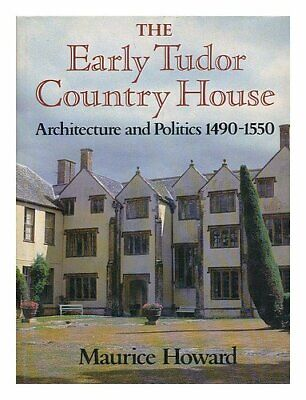 The Early Tudor Country House: Architecture and P... by Howard, Maurice Hardback