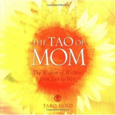 The Tao of Mom: The Wisdom of Mothers from East to West - Hardcover NEW Gold, Ta