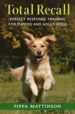 Pippa Mattinson Total Recall Perfect Response Training for Puppies and Adult Dog
