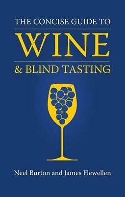 The Concise Guide to Wine and Blind Tasting by James Flewellen 0956035396 The