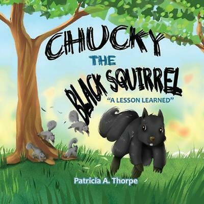 "Chucky the Black Squirrel: ""a Lesson Learned"" by Patricia A. Thorpe Paperback Bo"