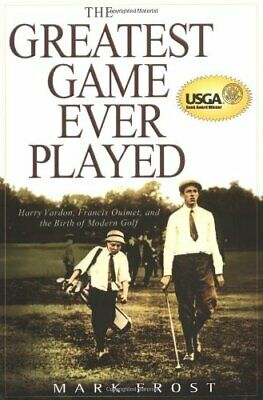 The Greatest Game Ever Played: Harry Vardon, Francis Ouimet, a... by Frost, Mark