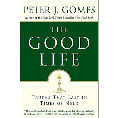 The Good Life: That Last in Times of Needs - Paperback NEW Gomes, Peter J. 2003-