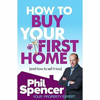 How to Buy Your First Home - Paperback NEW Spencer, Phil 2011-05-05