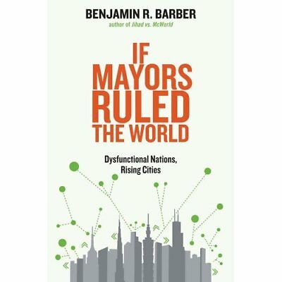 If Mayors Ruled the World: Dysfunctional Nations, Risin - Paperback NEW Barber,