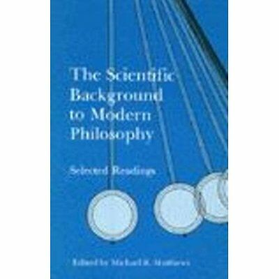 The Scientific Background to Modern Philosophy: Selecte - Paperback NEW Matthews
