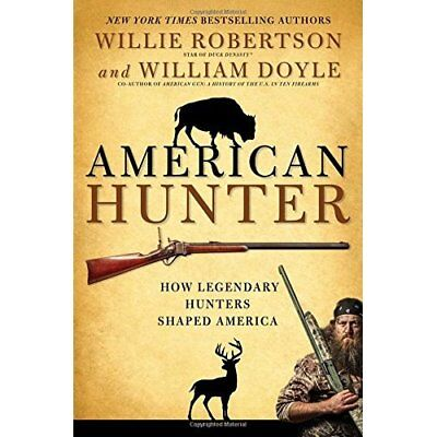 American Hunter: How Legendary Hunters Shaped America - Hardcover NEW Willie Rob