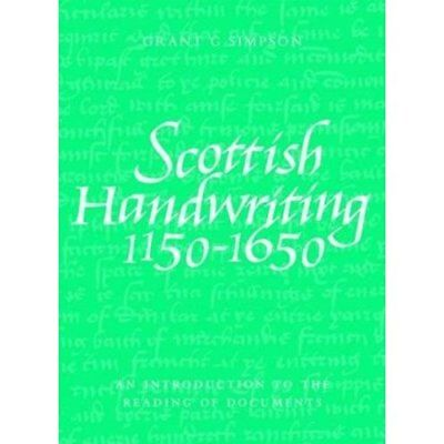 Scottish Handwriting 1150-1650: An Introduction to the  - Paperback NEW Simpson,