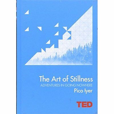 The Art of Stillness: Adventures in Going Nowhere (TED) - Hardcover NEW Pico Iye