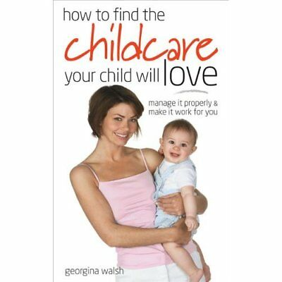 How to Find the Childcare Your Child Will Love: Manage  - Paperback NEW Walsh, G