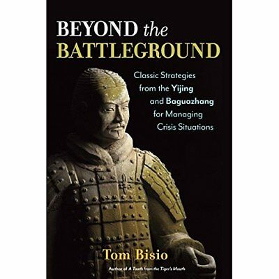 Beyond the Battleground: Classic Strategies from the Yi - Paperback NEW Tom Bisi