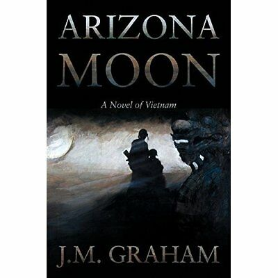 Arizona Moon: A Novel of Vietnam - Hardcover NEW J.M. Graham (Au 30 Oct. 2016