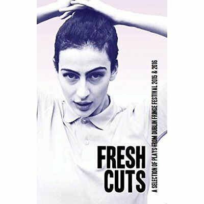 Fresh Cuts: A selection of plays from Dublin Fringe Fes - Paperback NEW Various