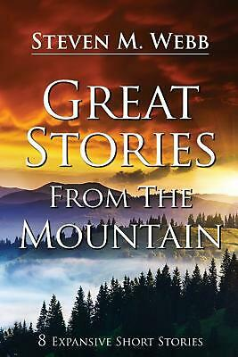 Great Stories from the Mountain: 8 Expansive Short Stories by Steven M. Webb Pap