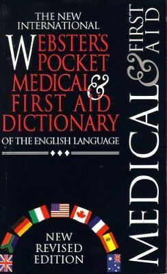 The New International Webster's Pocket Medical & First Aid Dictionary of the .