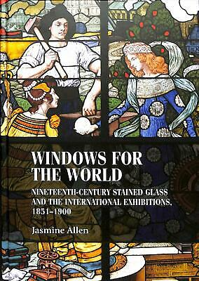 Windows for the World: Nineteenth-Century Stained Glass and the International Ex