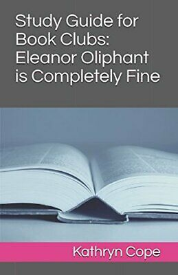 Study Guide for Book Clubs: Eleanor Oliphant is Completely F... by Cope, Kathryn