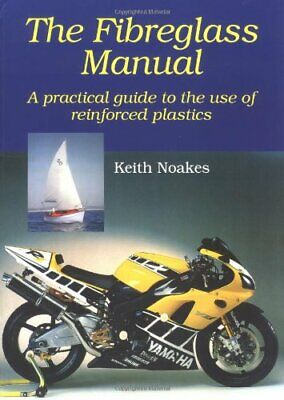 The Fibreglass Manual: A Practical Guide to the Use... by Noakes, Keith Hardback