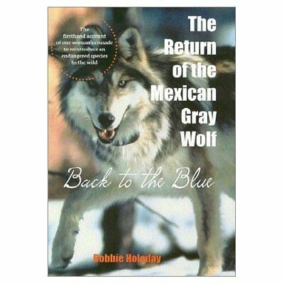 Return of the Mexican Gray Wolf: Back to the Blue - Paperback NEW Bobbie Holaday