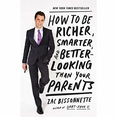 How to Be Richer, Smarter, and Better-Looking Than Your - Paperback NEW Zac Biss