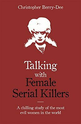 Talking with Female Serial Killers by Berry-Dee, Christopher Book The Cheap Fast