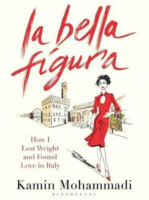 Bella Figura: How to Live, Love and Eat the Italian Way by Mohammadi, Kamin The