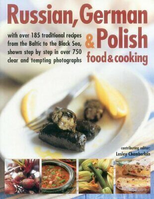 Russian, German & Polish Food & Cooking: With Over 185 Traditional Recipes from