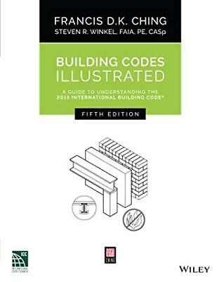 Building Codes Illustrated A Guide to Understanding By Francis D.K. Ching
