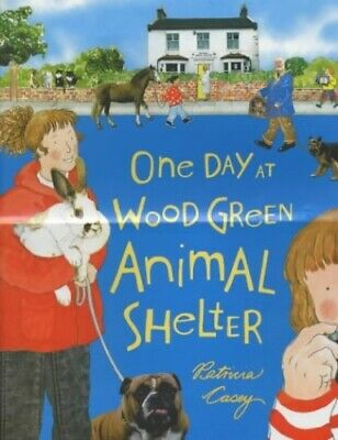 One Day At Wood Green Animal Shelter by Casey, Patricia Hardback Book The Cheap