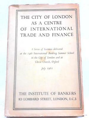 The City of London As a Centre of I (The Institute Of Bankers - 1961) (ID:25597)