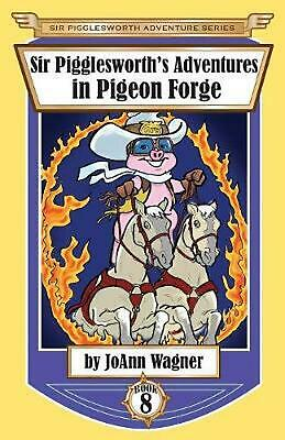 Sir Pigglesworth's Adventures in Pigeon Forge by Joann Wagner Paperback Book Fre
