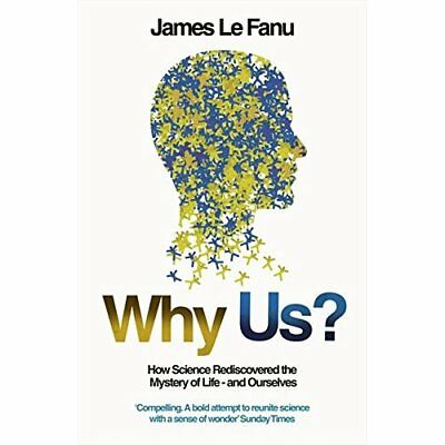 Why Us?: How Science Rediscovered the Mystery of Oursel - Paperback NEW Fanu, Ja
