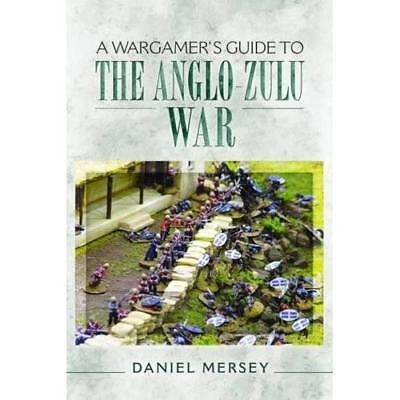 A Wargamer's Guide to the Anglo-Zulu Wars  - Paperback NEW Mersey, Daniel 05/04/