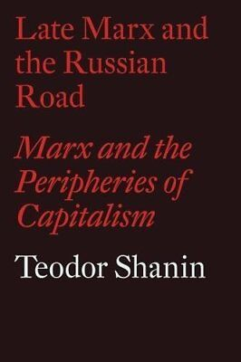 Late Marx and the Russian Road: Marx and the Peripheries of ... by Teodor Shanin