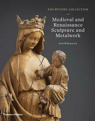 The Wyvern Collection: Medieval and Renaissance Sculpture and Metalwork by Paul