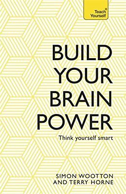 Build Your Brain Power: The Art of Smart Thinking (Teach Your... by Horne, Terry