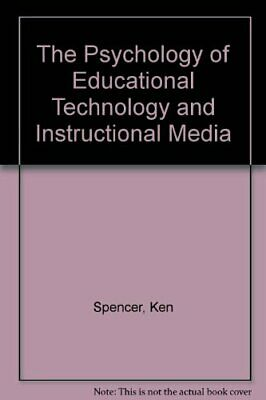 The Psychology of Educational Technology and Instruc... by Spencer, Ken Hardback
