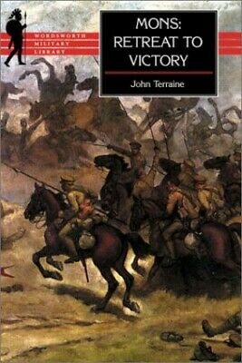 Mons: The Retreat to Victory (Wordsworth Military ... by John Terraine Paperback