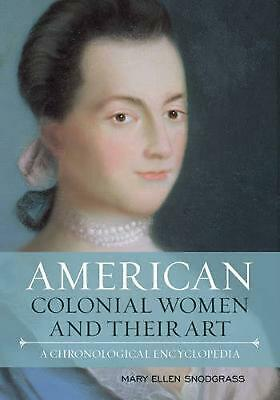 American Colonial Women and Their Art: A Chronological Encyclopedia by Mary Elle
