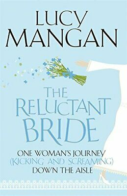 The Reluctant Bride: One Woman's Journey (Kicking a... by Mangan, Lucy Paperback