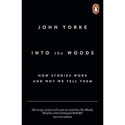 Into The Woods: How Stories Work and Why We Tell Them - Paperback NEW Yorke, Joh
