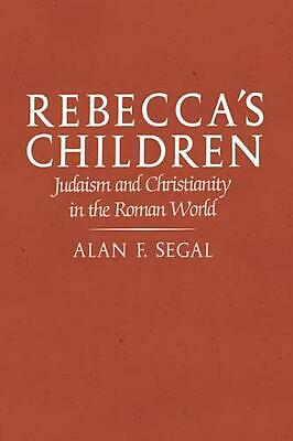 Rebecca's Children: Judaism and Christianity in the Roman World by Alan F. Segal
