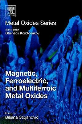 Magnetic, Ferroelectric, and Multiferroic Metal Oxides by Biljana Stojanovic Pap